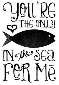 the only fish in the sea